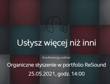 """Wirtualna konferencja """"Organiczne słyszenie w portfolio ReSound""""."""